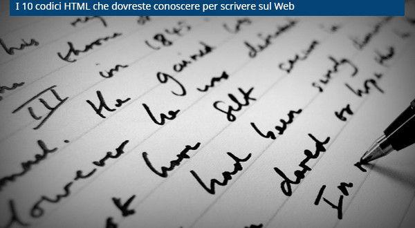 I 10 codici HTML che dovreste conoscere per scrivere sul Web | Bartolo Illiano