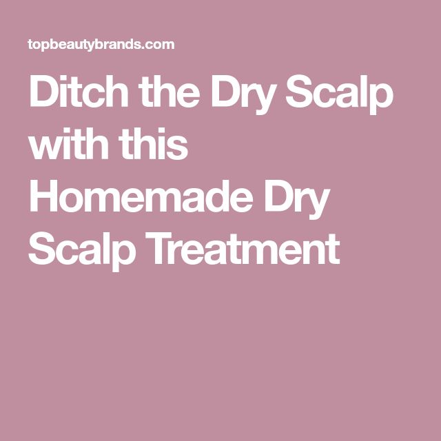 Ditch the Dry Scalp with this Homemade Dry Scalp Treatment