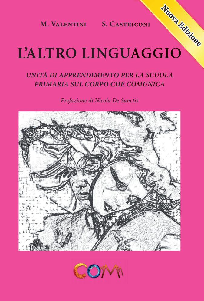 L'Altro Linguaggio - Unità di apprendimento per la scuola primaria sul corpo che comunica Autori: Valentini Manuela, Castriconi Sara