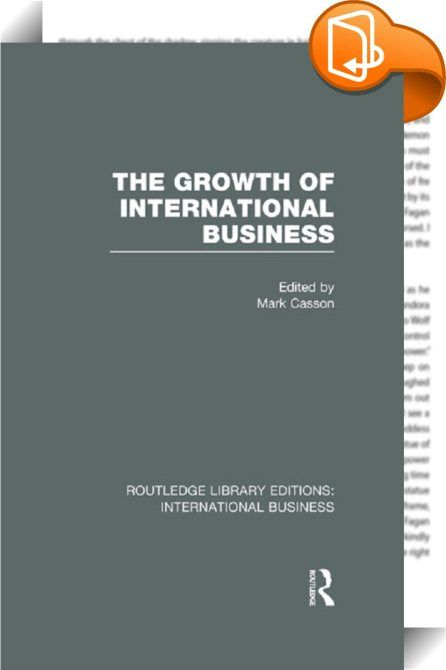 The Growth of International Business (RLE International Business)    ::  <P>This book integrates the work of economists, management scientists and business historians. It applies the related concepts of transaction costs, internalisation, corporate strategy and market structure to explain the historical process of corporate growth in the international economy. Each chapter is written by a scholar who has specialized in a particular aspect of the growth of international business. </P>