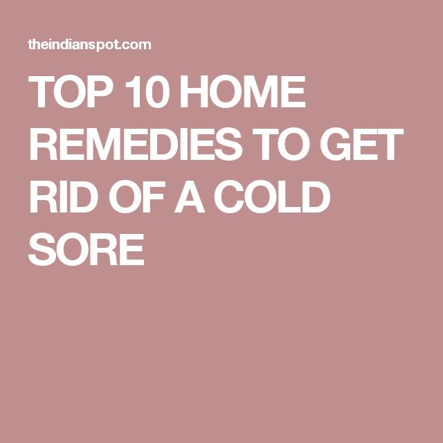 TOP 10 HOME REMEDIES TO GET RID OF A COLD SORE
