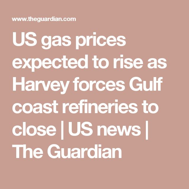 US gas prices expected to rise as Harvey forces Gulf coast refineries to close | US news | The Guardian