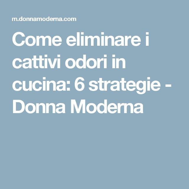 Come eliminare i cattivi odori in cucina: 6 strategie - Donna Moderna