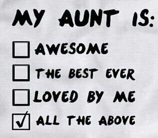 Yes my aunt is awesome the best ever and loved to the moon and back to infinity and beyond!!!!!:D