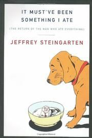It Must Have Been Something I Ate: The Return of the Man Who Ate Everything by Jeffrey Steingarten