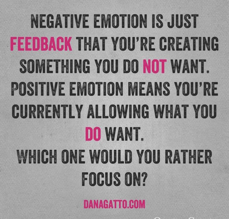 Dana Gatto Negative emotion is just an indicator that what you're thinking isn't true for you/isn't what you want to create.