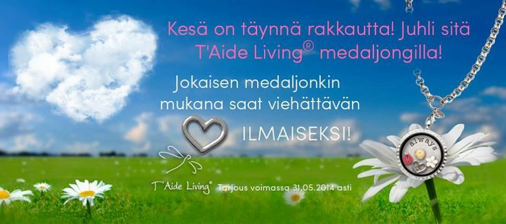 Kesä on rakkauden aikaa! Juhli sitä yhdessä T'Aide Livingin kanssa.   Ostaessasi medaljongin saat herttaisen sydän-amuletin ilmaiseksi.  Tarjous on voimassa 31.05.2014 saakka