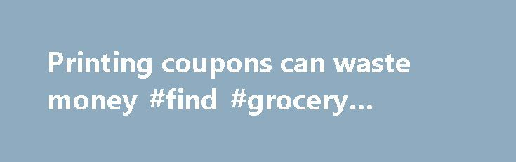 Printing coupons can waste money #find #grocery #coupons http://coupons.remmont.com/printing-coupons-can-waste-money-find-grocery-coupons/  #coupon printing paper # Saving Money Blog Email Tweet Email Every month, I clean out my pile of expired coupons. This was made even more annoying recently when I realized I was removing unused printed online coupons — a lot of them. That's the same day my $15 black ink cartridge went empty, which prompted me to wonder: How much was I spending to save…