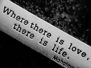 where there is love, there is life: