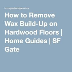 How to Remove Wax Build-Up on Hardwood Floors | Home Guides | SF Gate
