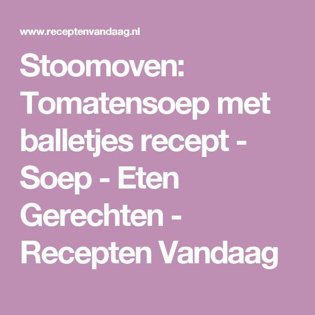 Stoomoven: Tomatensoep met balletjes recept - Soep - Eten Gerechten - Recepten Vandaag
