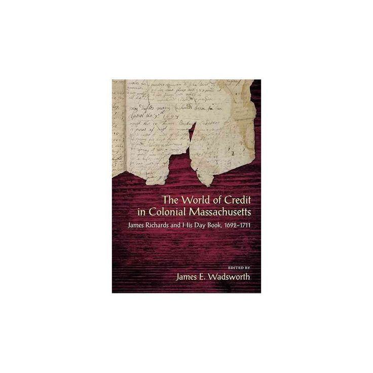 World of Credit in Colonial Massachusetts : James Richards and His Day Book, 1692-1711 (Paperback)