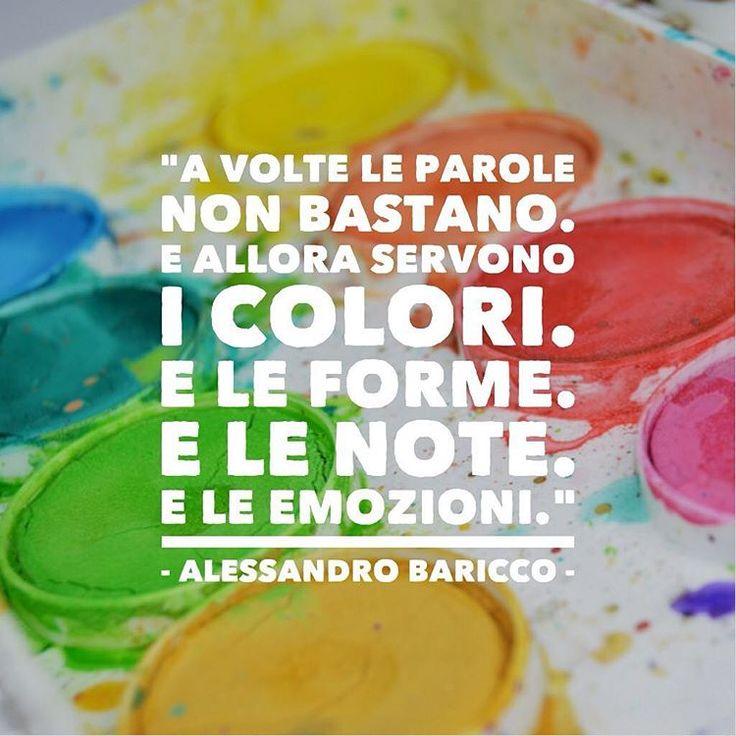 A volte le parole non bastano. E allora servono i colori. E le forme. E le note. E le emozioni. - Alessandro Baricco  #cit #quote #citazione #colori #emozioni #baricco #alessandrobaricco