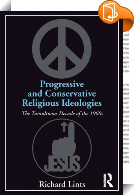 Progressive and Conservative Religious Ideologies    :  This  book explores the surprisingly disruptive role of religion for progressive and conservative ideologies in the tumultuous decade of the 1960s. Conservative movements were far more progressive than the standard religious narrative of the decade alleges and the notoriously progressive ethos of the era was far more conservative than our collective memory has recognized. Lints explores how the themes of protest and retrieval inte...