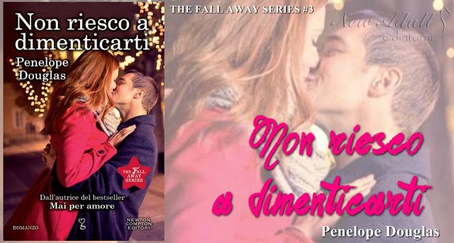 "NEW ADULT E DINTORNI: NON RIESCO A DIMENTICARTI ""The Fall Away Series #3..."