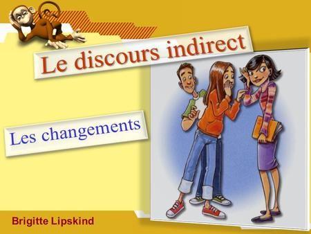 """Brigitte Lipskind. Discours DIRECT Discours INDIRECT 1.- Il dit à sa copine : """"J'aime le français."""" qu' 1.- Il dit à sa copine qu'il aime le français."""