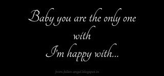 Fallen Angel: Baby you are the only one with I'm happy with…
