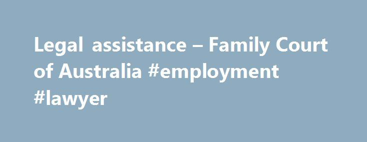 Legal assistance – Family Court of Australia #employment #lawyer http://attorney.remmont.com/legal-assistance-family-court-of-australia-employment-lawyer/  #family lawyer Family Court of Australia Legal assistance Should I get legal advice? It is advisable to obtain legal advice before making a decision about what to do or before applying to the courts. A lawyer can help you understand your legal rights and responsibilities. They can also explain how the law applies to your […]