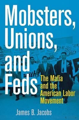 Mobsters, Unions, and Feds James B. Jacobs explains how Cosa Nostra families first gained a foothold in the labor movement, then consolidated their power through patronage, fraud, and violence and finally used this power to become part of the political and economic power structure of Twentieth century urban America.