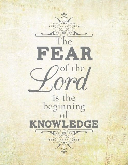 Proverbs 1:7 ~ The fear of the Lord is the beginning of knowledge.