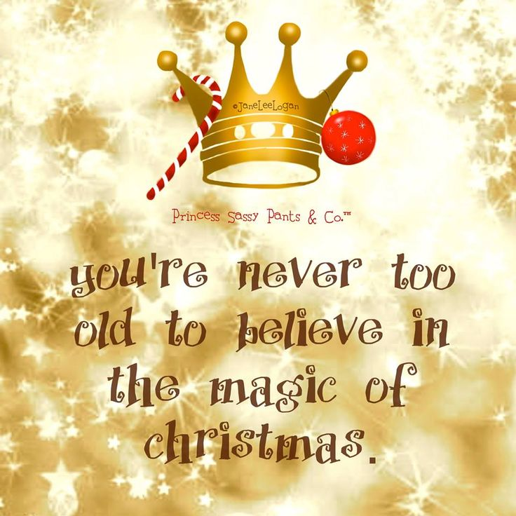 Youre never too old to believe in the magic of Christmas. -Jane Lee Loga...