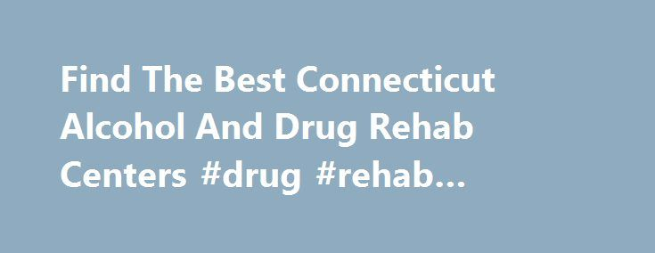 Find The Best Connecticut Alcohol And Drug Rehab Centers #drug #rehab #connecticut http://south-sudan.remmont.com/find-the-best-connecticut-alcohol-and-drug-rehab-centers-drug-rehab-connecticut/  # connecticut Drug And Alcohol Rehab Centers Historical Connecticut Gets a Bad Reputation When it Comes to Drug and Alcohol Abuse Connecticut, otherwise known as The Constitution State, is small in landmass but big on culture, rich in history, and a generally well-rounded state in which to raise a…