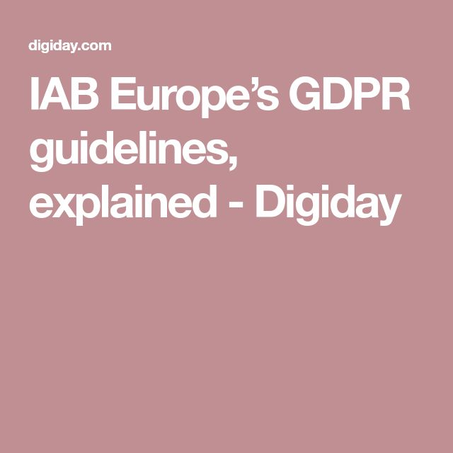 IAB Europe's GDPR guidelines, explained - Digiday