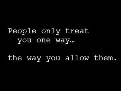 Treat people the way you want to be treated!