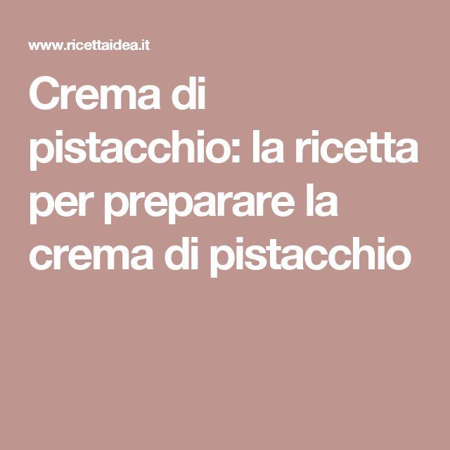 Crema di pistacchio: la ricetta per preparare la crema di pistacchio