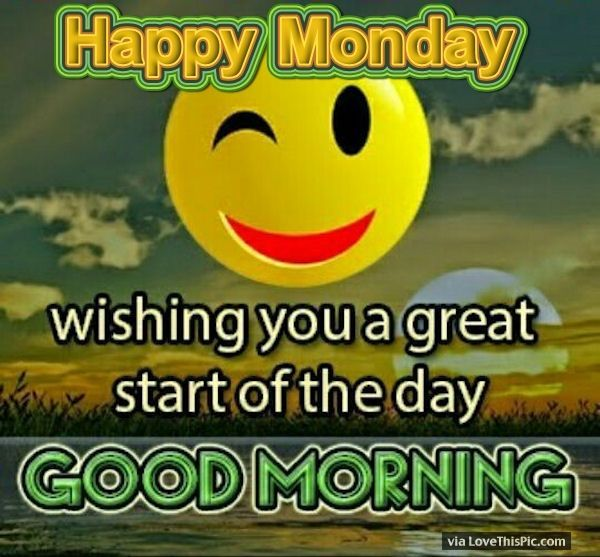 Happy Monday Good Morning Wishing You A Great Start Of The Day monday good…