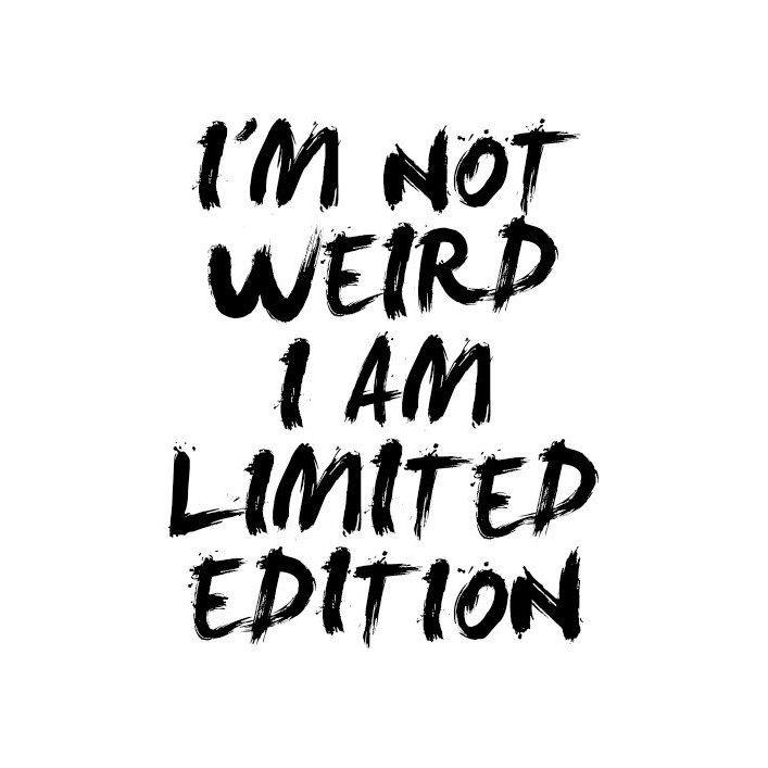 #weird #limited #you