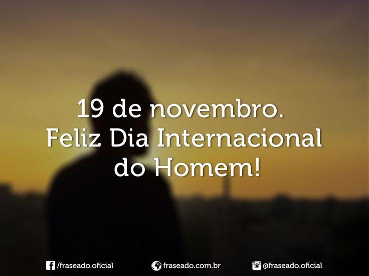 19 de novembro. Feliz Dia Internacional do Homem!