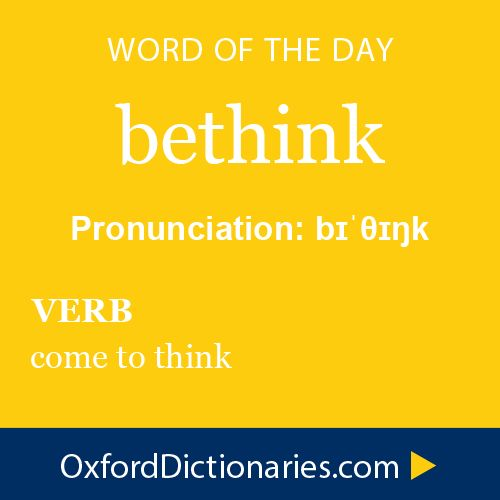 bethink (verb): Come to think. Word of the Day for November 11th, 2014 #WOTD #WordoftheDay #bethink