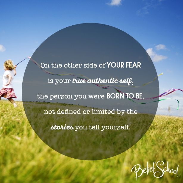 On the other side of your fear is your true authentic self, the person you were born to be, not defined or limited by the stories you tell yourself. www.beliefschool.com