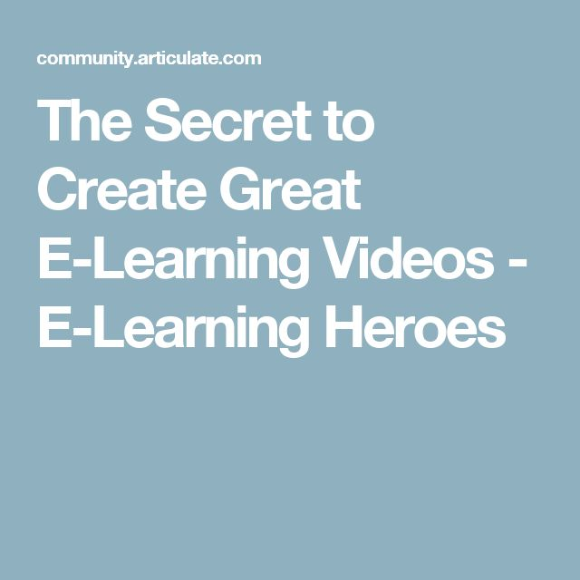 The Secret to Create Great E-Learning Videos - E-Learning Heroes