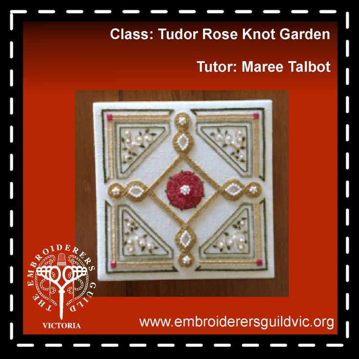 MT7   TUDOR ROSE KNOT GARDEN           Skill level: Some embroidery experience           Kit Costs: (payable to tutor) Option 1: $55.00, Option 2: $75.00, Option 3: $95.00  Member: $116.00 Non-member: $159.00  Dates: Tuesday 12 and Friday 15 January 2016 Times: 9.30am - 4.00pm Tutor: Maree Talbot