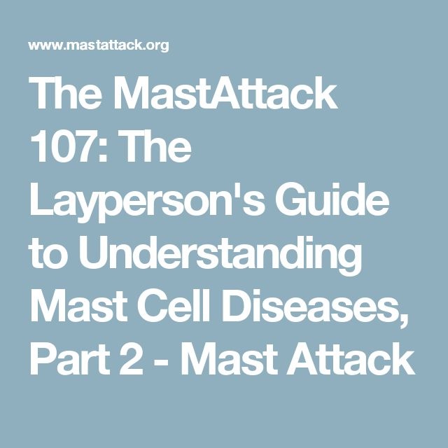 The MastAttack 107: The Layperson's Guide to Understanding Mast Cell Diseases, Part 2 - Mast Attack