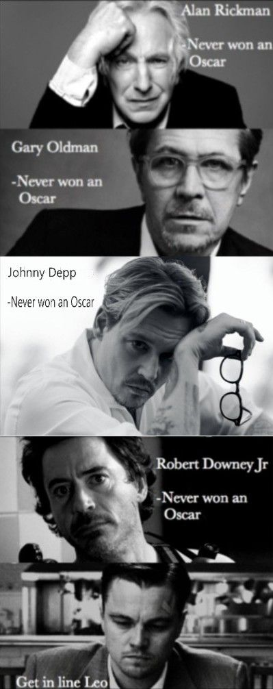 It's Not That They Dont Deserve An Oscar, It's That The Oscar Doesnt Deserve Them!     Alan Rickman, Gary Oldman, Johnny Depp, Robert Downey Jr, Leonardo Dicaprio...
