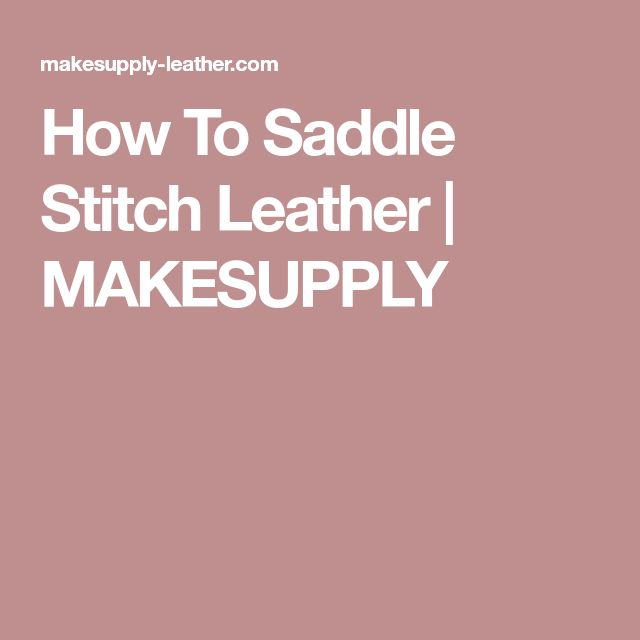 How To Saddle Stitch Leather | MAKESUPPLY