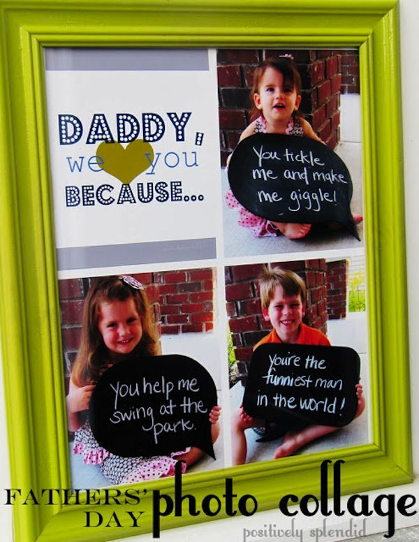Photo Collage with Speech Bubbles. If you have multiple kids this project is perfect! Get them to hold speech bubbles with notes written inside of them and snap their photo. Then combine the pictures in one frame for a Father's Day gift he'll cherish forever. Get the DIY tutorial from Positively Splendid.