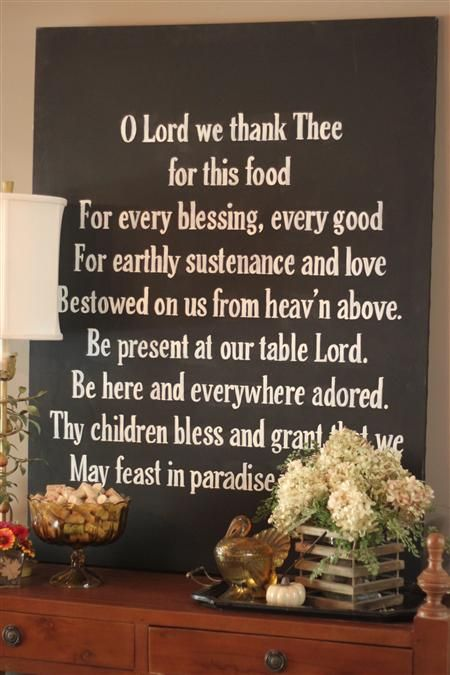Oh Lord we thank thee for this food  For every blessing, every good.  For earthly sustenance and love  Bestowed on us from heav'n above.  Be present at our table Lord  Be here and everywhere adored.  Thy children bless and grant that we  May live in paradise with thee.  {DIY by Shannon Berrey Design}