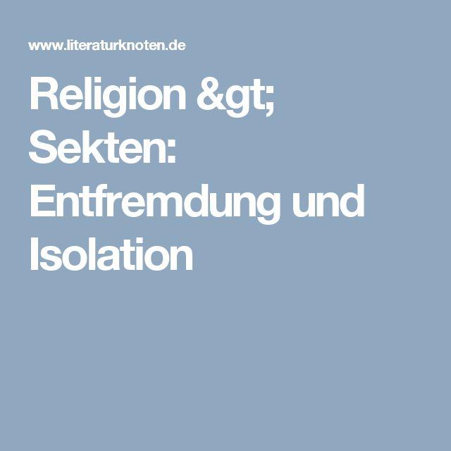 Religion > Sekten: Entfremdung und Isolation