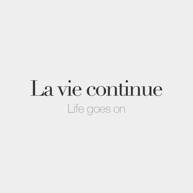 La vie continue | Life goes on | /la vi kɔ̃.ti.ny/