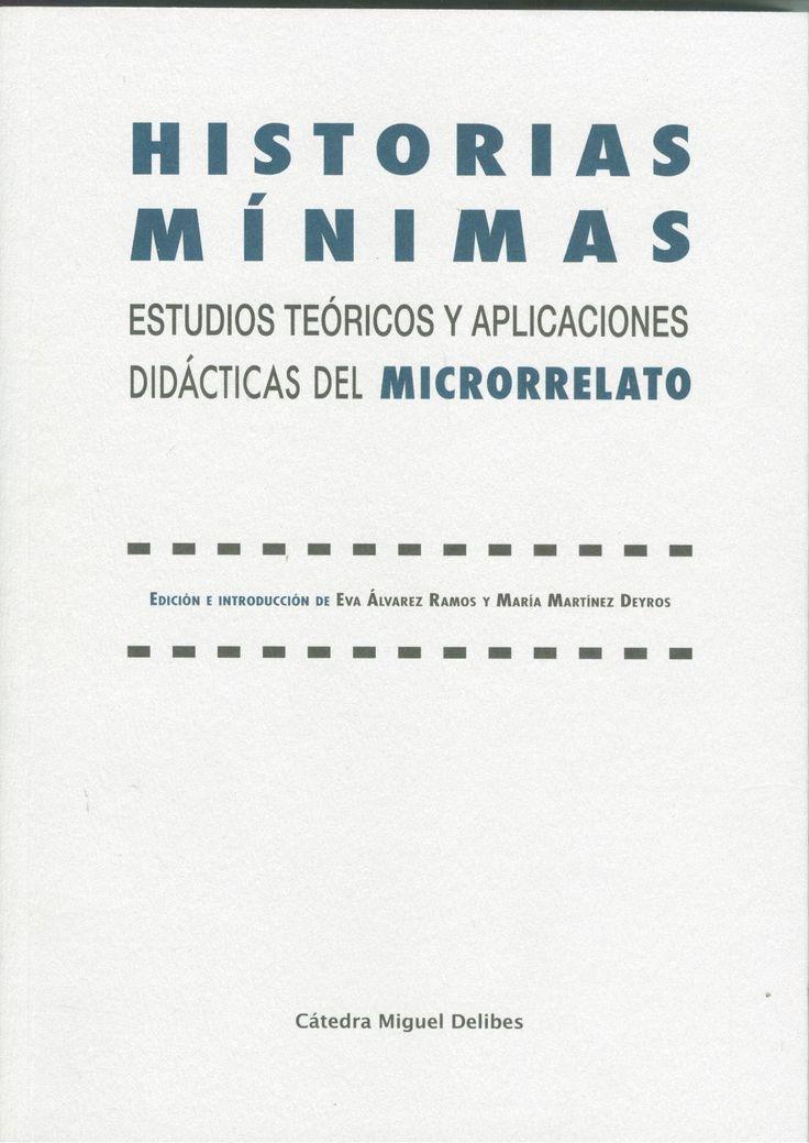 HISTORIAS MÍNIMAS. ESTUDIOS TEÓRICOS Y APLICACIONES DIDÁCTICAS DEL MICRORRELATO ALVAREZ RAMOS, EVA - MARTINEZ DEYROS, MARIA  +info: (pinchando foto se accede a la página de EdUVa)  http://almena.uva.es/record=b1741097~S1*spi