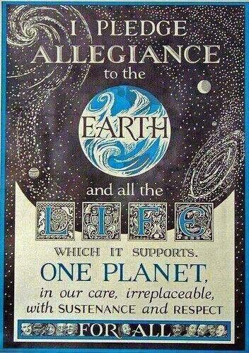 I pledge allegiance, to the Earth...