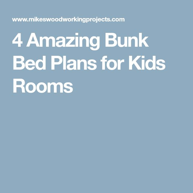 4 Amazing Bunk Bed Plans for Kids Rooms