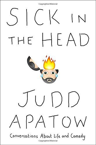 Sick in the Head: Conversations About Life and Comedy: Judd Apatow.  Judd is my crush and I adored reading his book!: