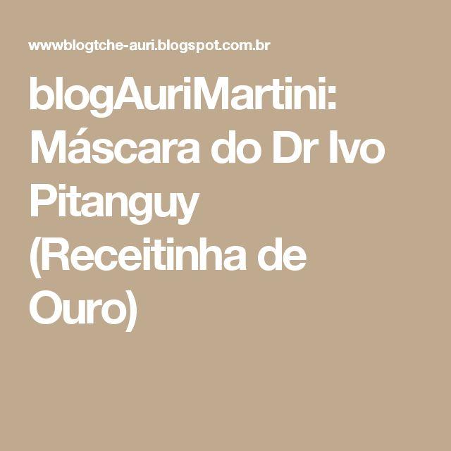 blogAuriMartini: Máscara do Dr Ivo Pitanguy (Receitinha de Ouro)