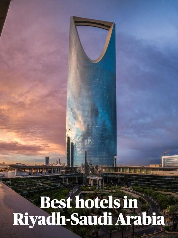 Best Hotels In Riyadh Saudi Arabia Travel To Saudi Arabia Riyadh Saudi Arabia Best Hotels