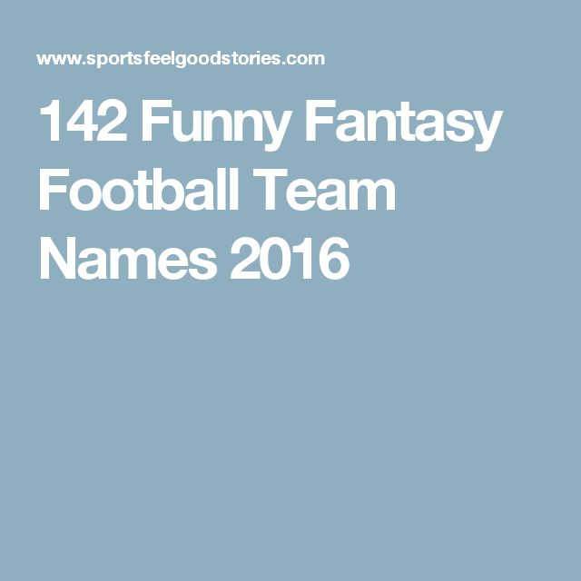 142 Funny Fantasy Football Team Names 2016